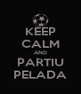 KEEP CALM AND PARTIU PELADA - Personalised Poster A4 size