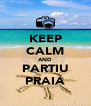 KEEP CALM AND PARTIU PRAIA - Personalised Poster A4 size