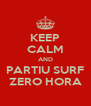 KEEP CALM AND PARTIU SURF ZERO HORA - Personalised Poster A4 size