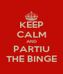 KEEP CALM AND PARTIU THE BINGE - Personalised Poster A4 size