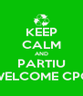 KEEP CALM AND PARTIU WELCOME CPQ - Personalised Poster A4 size