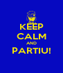 KEEP CALM AND PARTIU!  - Personalised Poster A4 size