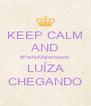KEEP CALM AND #PartiuMaternidade LUÍZA CHEGANDO - Personalised Poster A4 size