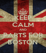 KEEP CALM AND PARTS FOR BOSTON - Personalised Poster A4 size