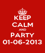 KEEP CALM AND PARTY 01-06-2013 - Personalised Poster A4 size