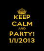 KEEP CALM AND PARTY! 1/1/2013 - Personalised Poster A4 size