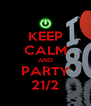 KEEP CALM AND PARTY 21/2 - Personalised Poster A4 size