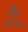 KEEP CALM AND PARTY 25-5-2013 - Personalised Poster A4 size