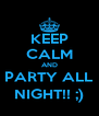 KEEP CALM AND PARTY ALL NIGHT!! ;) - Personalised Poster A4 size
