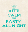 KEEP CALM AND PARTY  ALL NIGHT - Personalised Poster A4 size