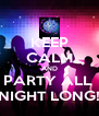KEEP CALM AND PARTY ALL  NIGHT LONG! - Personalised Poster A4 size