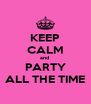 KEEP CALM and  PARTY ALL THE TIME - Personalised Poster A4 size