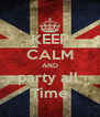 KEEP CALM AND party all  Time - Personalised Poster A4 size