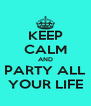 KEEP CALM AND PARTY ALL YOUR LIFE - Personalised Poster A4 size