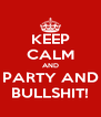 KEEP CALM AND PARTY AND BULLSHIT! - Personalised Poster A4 size