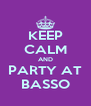 KEEP CALM AND PARTY AT BASSO - Personalised Poster A4 size