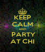 KEEP CALM AND   PARTY  AT CHI - Personalised Poster A4 size