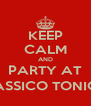 KEEP CALM AND PARTY AT DCLASSICO TONIGHT ;) - Personalised Poster A4 size