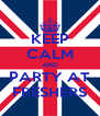 KEEP CALM AND PARTY AT FRESHERS - Personalised Poster A4 size
