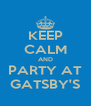 KEEP CALM AND PARTY AT GATSBY'S - Personalised Poster A4 size