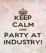 KEEP CALM AND PARTY AT INDUSTRY! - Personalised Poster A4 size