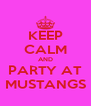KEEP CALM AND PARTY AT MUSTANGS - Personalised Poster A4 size