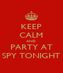KEEP CALM AND PARTY AT SPY TONIGHT - Personalised Poster A4 size