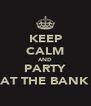 KEEP CALM AND PARTY AT THE BANK - Personalised Poster A4 size