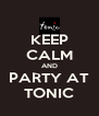 KEEP CALM AND PARTY AT TONIC - Personalised Poster A4 size