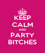 KEEP CALM AND PARTY BITCHES - Personalised Poster A4 size