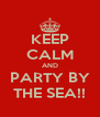KEEP CALM AND PARTY BY THE SEA!! - Personalised Poster A4 size