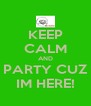 KEEP CALM AND PARTY CUZ IM HERE! - Personalised Poster A4 size