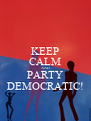 KEEP CALM AND PARTY DEMOCRATIC! - Personalised Poster A4 size