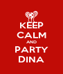 KEEP CALM AND PARTY DINA - Personalised Poster A4 size