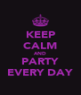 KEEP CALM AND PARTY EVERY DAY - Personalised Poster A4 size