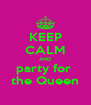 KEEP CALM AND party for  the Queen - Personalised Poster A4 size