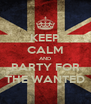 KEEP CALM AND PARTY FOR THE WANTED - Personalised Poster A4 size