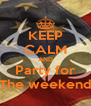 KEEP CALM AND Party for The weekend - Personalised Poster A4 size