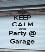 KEEP CALM AND Party @ Garage - Personalised Poster A4 size