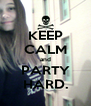 KEEP CALM and PARTY HARD. - Personalised Poster A4 size
