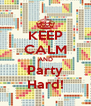 KEEP CALM AND Party Hard! - Personalised Poster A4 size