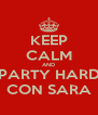 KEEP CALM AND PARTY HARD CON SARA - Personalised Poster A4 size