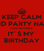 KEEP CALM AND PARTY HARD COZ BITCHES  IT`S MY  BIRTHDAY - Personalised Poster A4 size