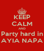 KEEP CALM AND Party hard in AYIA NAPA - Personalised Poster A4 size