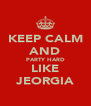 KEEP CALM AND PARTY HARD LIKE JEORGIA - Personalised Poster A4 size