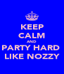 KEEP CALM AND PARTY HARD  LIKE NOZZY - Personalised Poster A4 size