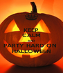 KEEP CALM AND PARTY HARD ON  HALLOWEEN - Personalised Poster A4 size