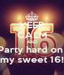 KEEP CALM AND Party hard on  my sweet 16! - Personalised Poster A4 size