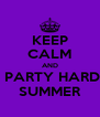 KEEP CALM AND  PARTY HARD SUMMER - Personalised Poster A4 size