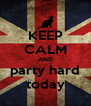 KEEP CALM AND party hard today - Personalised Poster A4 size
